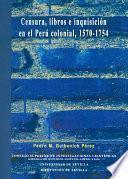Censura, libros e inquisición en el Perú colonial, 1570-1754