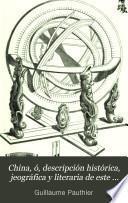 China, ó, descripción histórica, jeográfica y literaria de este vasto imperio según documentos chinos