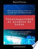 Ciberseguridad al alcance de todos: Guia práctica para evitar ser víctima del ciberdelincuente