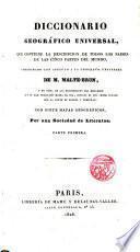 Diccionario geográfico Universal que contiene la descripción de todos los paises de las cinco partes del mundo, coordinado con arreglo a la Geografía Universal de --- con siete mapas geográficos por una sociedad de literatos