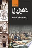 Cien figuras de la ciencia en Cuba