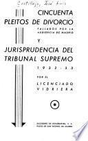 Cincuenta pleitos de divorcio fallados por la Audiencia de Madrid y Jurisprudencia del Tribunal Supremo, 1932-33
