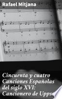 Cincuenta y cuatro Canciones Españolas del siglo XVI: Cancionero de Uppsala