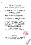 Oracion funebre en el magnifico y piadoso funeral que la Suprema Junta de Gobierno del Reyno de Valencia celebró en la Santa Iglesia Metropolitana dia 16 de setiembre de 1808 por los difuntos del Exército valenciano...