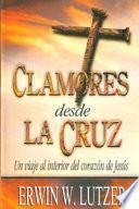 Clamores Desde la Cruz: Un Viaje al Interior del Corazon de Jesus = Cries from the Cross
