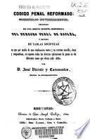 Código penal reformado, comentado novísimamente precedido de una breve reseña histórica del derecho penal de españa y seguido de tablas sinópticas...