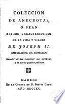 Coleccion de anecdotas, ó sean Rasgos caracteristicos de la vida y viages de Joseph II emperador de los romanos
