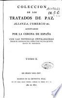 Colección de los tratados de paz, alianza, comercio etc. ajustados por la Corona de España con las potencias extrangeras desde el reynado del señor don Felipe quinto hasta el presente