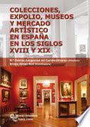 Colecciones, expolio, museos y mercado artístico en España en los siglos XVIII Y XIX