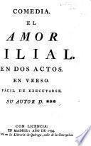 Comedia. El Amor filial. En dos actos. En verso ... Su autor D.***.