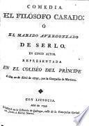 Comedia. El Filosofo Casado; ó el Marido Avergonzado de serlo. En cinco actos [and in verse, by T. de Yriarte.]