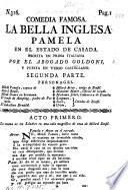 Comedia famosa. La bella Inglesa Pamela en el estado de casada ... Puesta en verso Castellano. Segunda parte