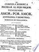 Comedia heroyca. Premiar al hijo mejor: venciendo amor, por amor. Antigono y Demetrio. Berenize en Tesalonica. [In verse.]