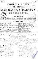 Comedia nueva original, Magdalena cautiva: en tres actos. Su autor Don Antonio Valladares de Sotomayor