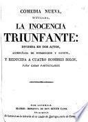 Comedia nueva, titulada, la Inocencia triunfante: dividida en dos actos [and in verse] acompañada de introducion y sainete. [By J. Concha.]