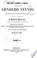 Comentario académico y forense del délebre jurisconsulto Arnaldo Vinnio à los cuatro libros de las Instituciones imperiales de Justiniano
