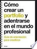 Cómo crear un portfolio y adentrarse en el mundo profesional. Guía de orientación para creativos