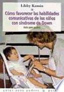 Cómo favorecer las habilidades comunicativas de los niños con síndrome de Down