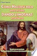 Cómo hacerse rico para el cielo dando limosnas en la tierra P. Eliécer Salesman1a. ed.