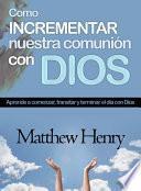 COMO INCREMENTAR NUESTRA COMUNION CON DIOS