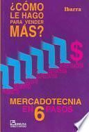 COMO LE HAGO PARA VENDER MAS : MERCADOTECNIA EN 6 PASOS