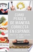 Cómo perder peso de manera correcta En español/How to lose weight correctly In Spanish