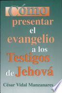 Como Presentar El Evangelio A Los Testigos de Jehova