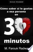 Cómo saber si le gustas a esa persona en 30 minutos