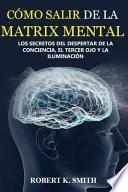 ¿cómo Salir de la Matrix Mental?-Los Secretos del Despertar de la Conciencia El Tercer Ojo Y La Iluminación