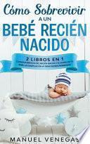 Cómo sobrevivir a un Bebé Recién Nacido