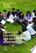 ¿Cómo son los profesores que educan a nuestros hijos?