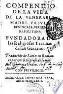 Compendio de la vida de la venerable madre Vrsula Benincasa, virgen napolitana, fundadora de las Religiosas Teatinas de san Gaetano