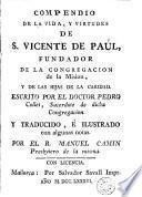 Compendio de la vida, y virtudes de S. Vicente de Paúl, fundador de la congregacion de la Mision, y de las Hijas de la Caridad