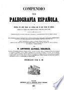 Compendio de paleografia española, ó escuela de leer todas las letras que se han usado en España des de los tiempos más remotos hasta fines del siglo XVIII