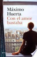 Con el Amor Bastaba (Maxim Huerta)