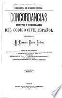 Concordancias, motivos y comentarios del Codigo civil español por el excmo. señor d. Florencio García Gollena