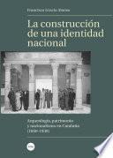 construcción de una identidad nacional, La. Arqueología, patrimonio y nacionalismo en Cataluña (1850-1939)