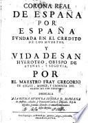Corona real de España por España fvndada en el credito de los mvertos y vida de San Hyeroteo ...