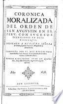 Coronica moralizada del Orden de San Augustin en el Peru, con sucesos egenplares en esta monarquia
