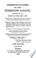 Correspondance inédite de l'abbé Ferdinand Galiani pendant les années 1765 à 1783 avec Mme d'Epinay, le baron d'Holbach, le baron de Grimm, Diderot, et atres personnages célèbres de ce temps