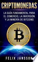 Criptomonedas: La Guía Fundamental para el Comercio, la Inversión y la Minería de Bitcoins
