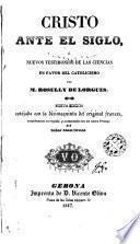 Cristo ante el siglo o nuevos testimonios de las ciencias en favor del catolicismo