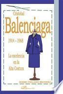 Cristóbal Balenciaga. 1914-1968. La excelencia en la Alta Costura