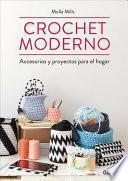 Crochet Moderno: Accesorios Y Proyectos Para El Hogar