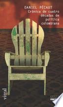 Crónica de cuatro décadas de política colombiana
