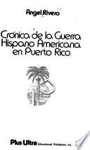 Crónica de la guerra hispanoamericana en Puerto Rico [por] Angel Rivero
