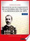 Crónicas de guerra: relatos de un ex combatiente de la Guerra del Pacífico y la Revolución de 1891