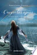 Cruzar las aguas. Una novela basada en una historia real