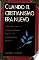 Cuando El Cristianismo Era Nuevo