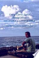 Cuba Libre: Guía fotográfica con aroma y sabor a Cuba